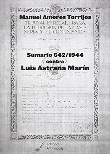 SUMARIO 642/1944 CONTRA LUIS ASTRANA MARÍN: AMORES TORRIJOS, MANUEL