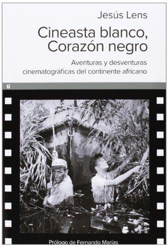 9788415063636: Cineasta blanco corazón negro: aventuras y desventuras cinematográficas del continente africano