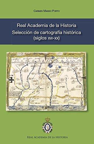 9788415069140: Real Academia de la Historia. Selección de cartografía histórica (siglos XVI-XX) (Catálogos de la Biblioteca. Cartografía.)