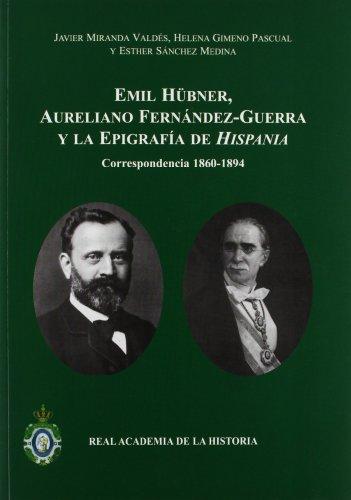 9788415069300: Emil Hübner, Aureliano Fernández-Guerra y la epigrafía de Hispania: Correspondencia 1860-1894. (Antiquaria Hispánica.)
