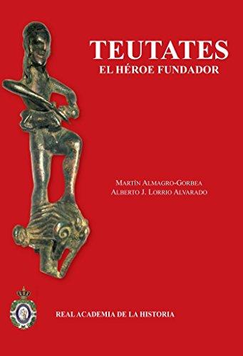 9788415069331: Teutates: el héroe fundador: Y el culto heroico al antepasado en Hispania y en la Keltiké. (Bibliotheca Archaeologica Hispana.)