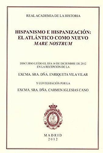 9788415069478: Hispanismo e hispanización: El Atlántico como nuevo Mare Nostrum: Discurso de ingreso en la Real Academia de la Historia (Discursos.)