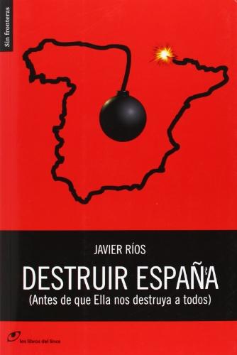 9788415070382: Destruir España: (antes que ella nos destruya a todos)