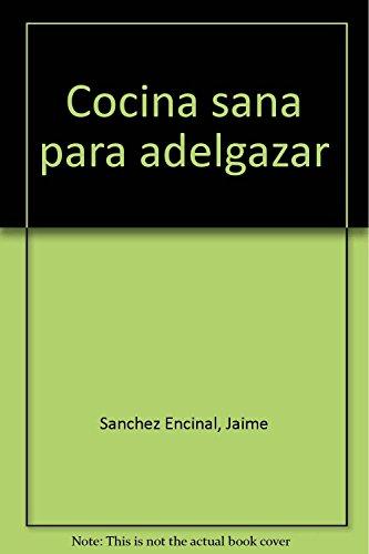Cocina sana para adelgazar: Sanchez Encinal, Jaime