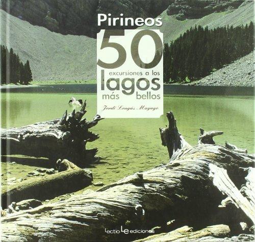 PIRINEOS: 50 EXCURSIONES A LOS LAGOS MAS: LONGAS MAYAYO,JORDI