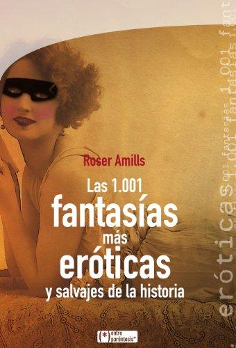9788415088516: Las 1001 Fantasías Más Eróticas Y Salvajes De La Historia (Entre paréntesis)