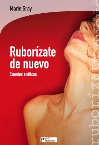 9788415088714: Ruborízate de nuevo: Cuentos eróticos (Entre paréntesis) (Spanish Edition)
