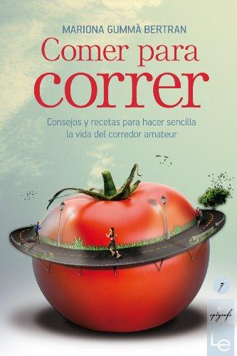 Comer Para Correr: Consejos y Recetas Para Hacer Sencilla La Vida del Corredor Amateur (Epigrafe): ...