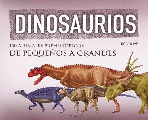 9788415088967: Dinosaurios: 150 animales prehistóricos, de pequeños a grandes (Spanish Edition)