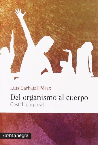 Del organismo al cuerpo : gestalt corporal: Carbajal Pérez, Luis
