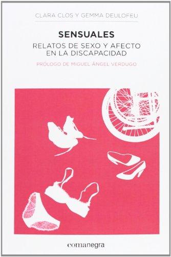 9788415097969: Sensuales. Relatos De Sexo Y Afecto En La Discapacidad