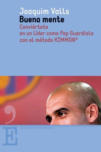 9788415098744: Buena mente: Conviértete en un líder como Pep Guardiola con el método Kimmon (Crecimiento Personal)