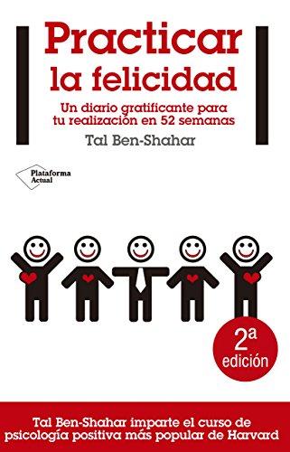 9788415115618: Practicar la felicidad: Un diario gratificante para tu realización en 52 semanas (Plataforma actual) (Spanish Edition)