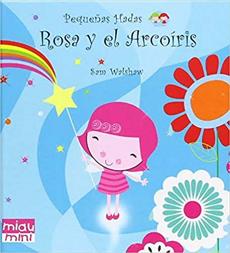 9788415116523: Rosa Y El Arcoíris. Pequeñas Hadas (Miau Mini)