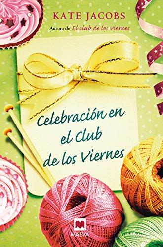 9788415120407: Celebración en el club de los viernes: Después del éxito que tuvo El Club de los viernes, Kate Jacobs nos invita a participar de las navidades de estas viejas amigas. (Grandes Novelas)
