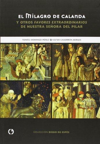 9788415126454: El Milagro De Calanda Y Otros Favores Extraordinarios De Nuestra Señora Del Pilar (Diego De Espes)