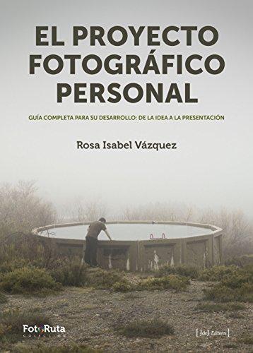 El proyecto fotográfico personal. Guía completa para: Vázquez López, Rosa