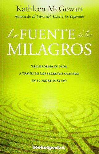 La fuente de los milagros: Transforma tu vida a través de los secretos ocultos en el Padrenuestro (Books4pocket crec. y salud) (Spanish Edition) (9788415139379) by McGowan, Kathleen