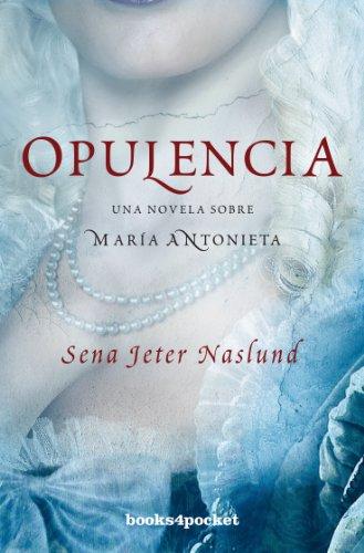 Opulencia: 1 (Books4pocket narrativa): Sena Jeter Naslund