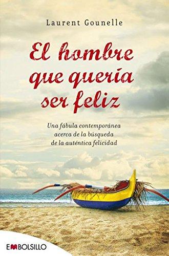 9788415140009: El hombre que quería ser feliz: Una fábula contemporánea acerca de la búsqueda de la auténtica felicidad. (EMBOLSILLO)