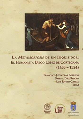 9788415147398: LA METAMORFOSIS DE UN INQUISIDOR: EL HUMANISTA DIEGO LÓPEZ DE CORTEGANA (1455-1524)