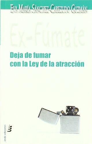 9788415160175: Ex-fúmate: Deja de fumar con la ley de la atracción