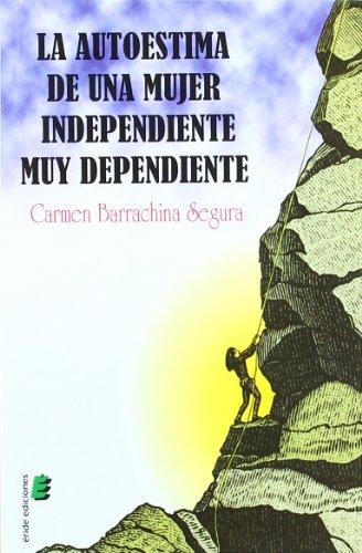 9788415160861: La autoestima de una mujer independiente muy dependiente