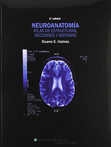 Neuroanatomía. Atlas de estructuras, secciones y sistemas: Haines PhD, Duane