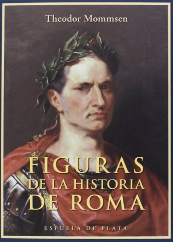 Figuras de la Historia de Roma.: Mommsen, Theodor.