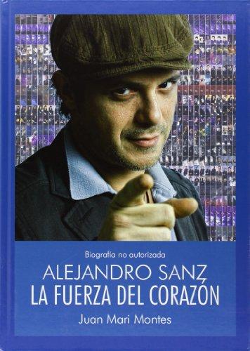 9788415191759: Alejandro Sanz : la fuerza del corazón