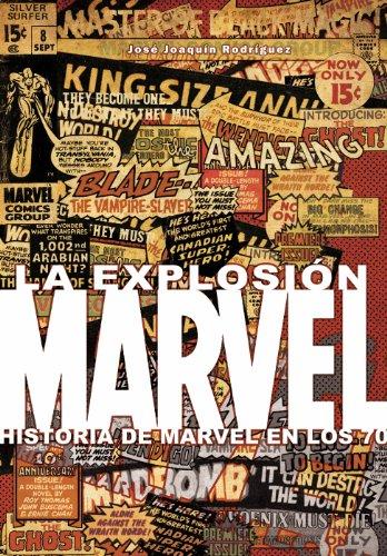 9788415201762: LA EXPLOSIÓN MARVEL. HISTORIA DE MARVEL EN LOS 70