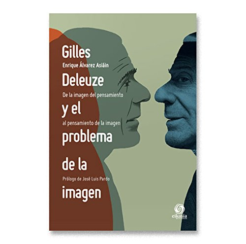 9788415203230: GILLES DELEUZE Y EL PROBLEMA DE LA IMAGEN (EIKASIA)