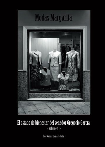 9788415209782: Modas Margarita: (El estado de bienestar del senador Gregorio García) Volumen I (Spanish Edition)