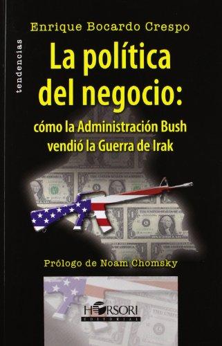 9788415212027: La política del negocio: cómo la Administración Busch vendió la Guerra de Irak