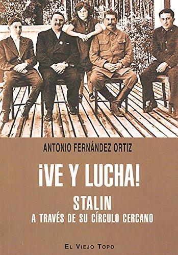 9788415216391: ¡Ve y lucha!: Stalin a través de su círculo lejano