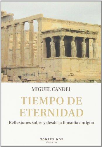 9788415216483: Tiempo De Eternidad. Reflexiones Sobre Y Desde La Filosofía Antigua