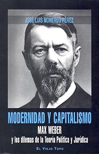 Modernidad y capitalismo : Max Weber y: Jose Luis Monereo