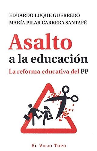 Asalto a la educación: La reforma educativa: P, LUQUE GUERRERO