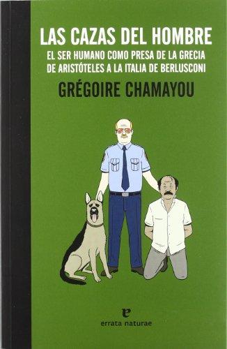 9788415217169: Las cazas del hombre: El ser humano como presa de la Grecia de Aristóteles a la Italia de Berlusconi (La muchacha de dos cabezas)