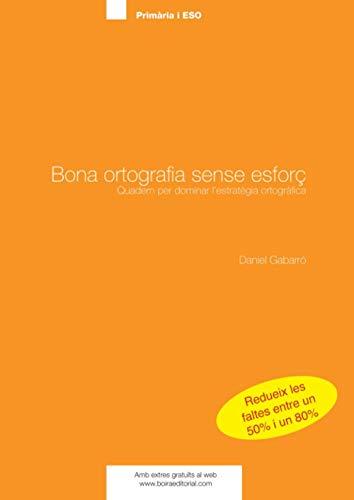 9788415218272: Bona Ortografia Sense Esforç. Quadern De Primària I ESO (Catalan Edition)