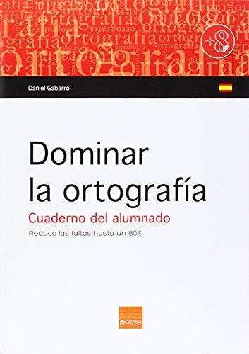 DOMINAR LA ORTOGRAFIA. CUADERNO DEL ALUMNO: Daniel Gabarró