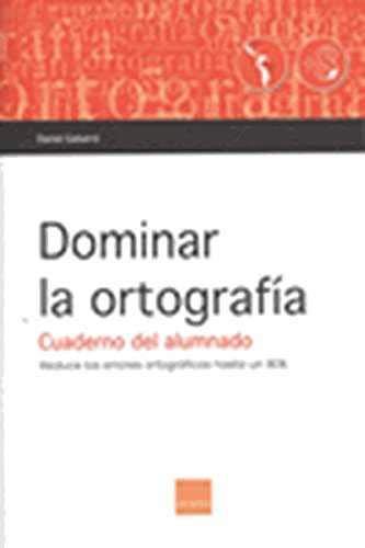 9788415218647: Dominar la ortografía. Cuaderno del alumnado. (Versión español para latinoamérica): Reduce los errores ortográficos hasta un 80%