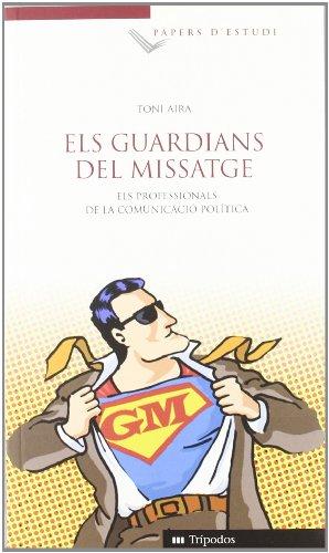 9788415224488: Els guardians del Missatge: Els professionals de la comunicació política