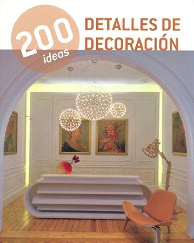 200 Ideas Detalles de Decoración: AA.VV