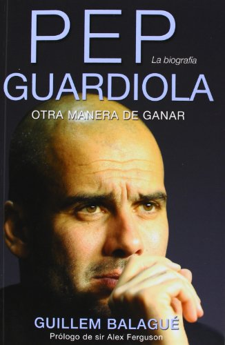 9788415242482: Pep Guardiola: Otra Manera de Ganar - La Biografia (Spanish Edition)