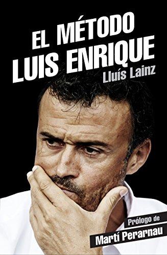 El metodo Luis Enrique (Spanish Edition): Lluis Lainz