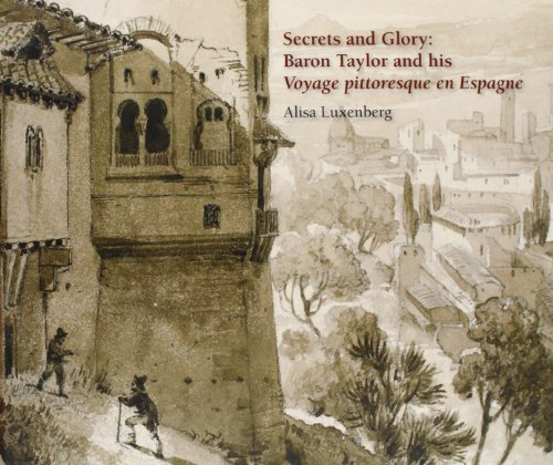 Secrets and glory: baron taylor and his voyage pittoresque en Espagne: Alisa Luxenberg