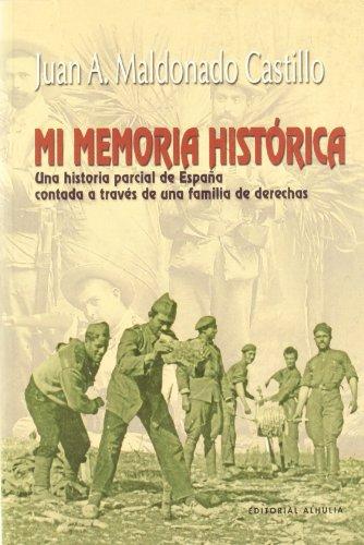 MI MEMORIA HISTORICA. UNA HISTORIA PARCIAL DE: MALDONADO CASTILLO, J.