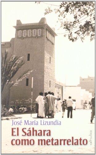 El Sáhara como metarrelato (Paperback): José María Lizundia