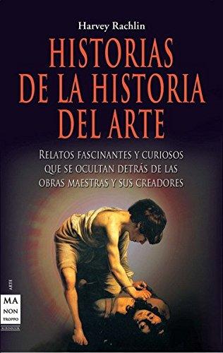 9788415256137: HISTORIAS DE LA HISTORIA DEL ARTE. Relatos fescinantes y curiosos que se ocultan detrás de las obras maestras y sus creadores